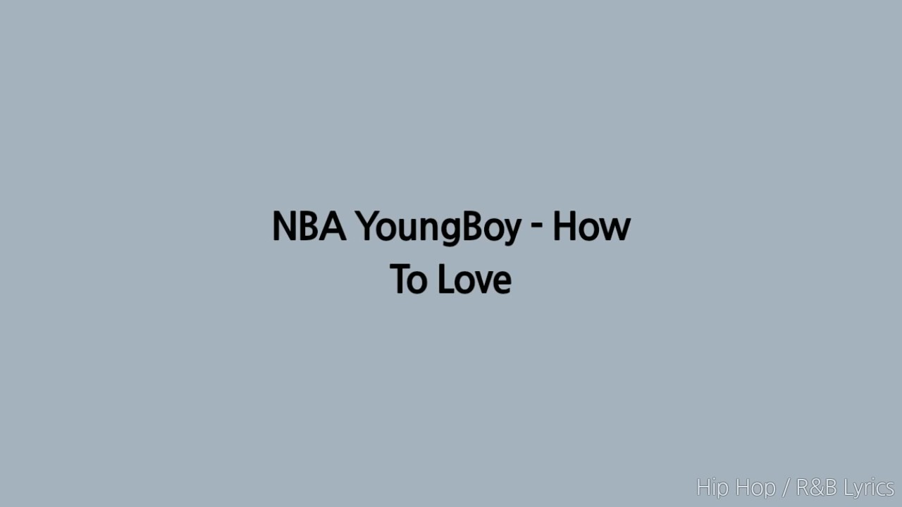 Nba Youngboy How To Love Lyrics Youtube