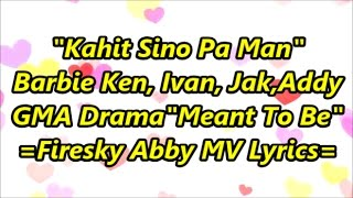 "Meant To Be❤ GMA-7 Theme Song ""Kahit Sino Pa Man ""Barbie Forteza"" Full lyrics"