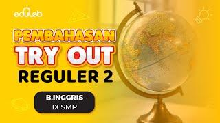 Pembahasan Try Out Reguler 2 : Bahasa Inggris (IX SMP)
