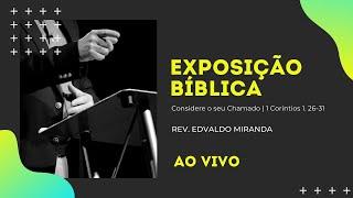 Exposição Bíblica | 20/09/2020 | Rev. Edvaldo Miranda | 1 Coríntios 1. 26-31