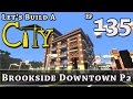 How To Build A City :: Minecraft :: Brookside Downtown P2 :: E135