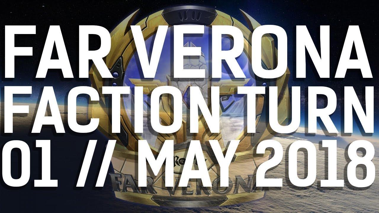 Far Verona || Faction Turn || 01 May 2018 || Part One
