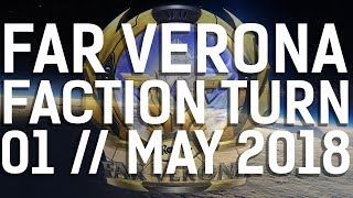 Far Verona || Faction Turn || 01 May 2018 || Part One