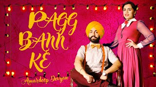 Pagg Bann Ke | Amardeep Devgan | latest punjabi songs | New punjabi Songs