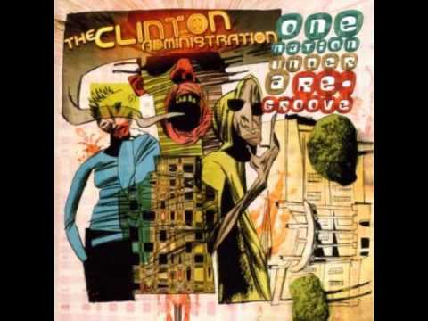 The Clinton Administration - One Nation Under A Groove