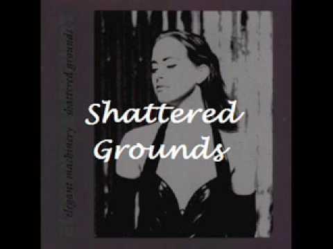 Elegant Machinery - Shattered Grounds