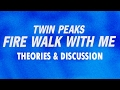 twin peaks fire walk with me analysis theories and discussion