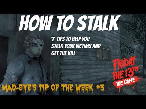 Friday The 13th: The Game - How To Stalk - (Mad Eye's Tip of the Week)