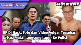 Handphone Di Hack, Foto dan Video Vulg4r Tersebar !!! Krisna Mukti Langsung Lapor Polisi