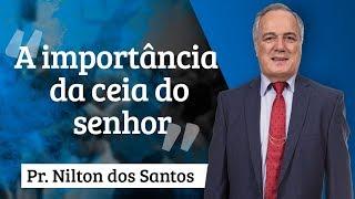 Pr. Nilton dos Santos - A importância da ceia do senhor