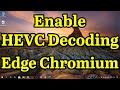 How to Enable HEVC Decoding (H.265) in Microsoft Edge ...
