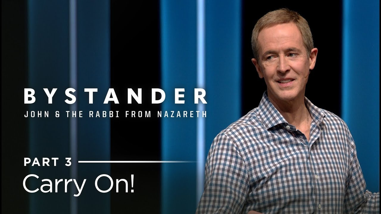 Bystander, Part 3: Carry On! // Andy Stanley