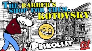 The Barber's Shop for them. Kotovsky -