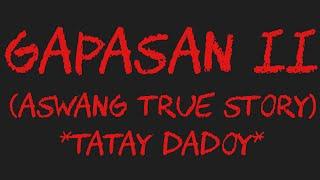 GAPASAN II (Aswang True Story) *Tatay Dadoy*