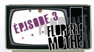 Florent Mothe TV : Episode 3 (Ecriture 1ère Partie)