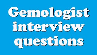 Gemologist interview questions