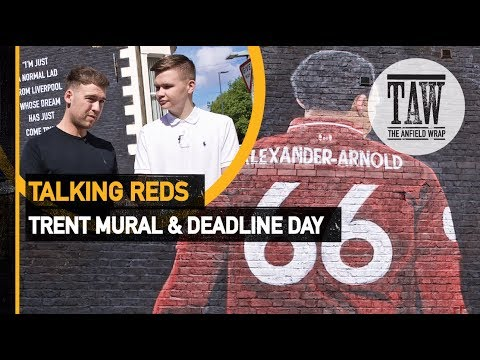 The Anfield Wrap&39;s Trent Alexander-Arnold Mural & Transfer Deadline Day  TALKING REDS