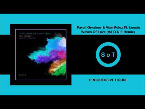 Pavel Khvaleev & Vian Pelez Ft. Leusin - Waves of Love (Va O.N.E Remix) [Figura Music]