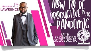 Rev. Antonio M. K. Lawrence - HOW TO BE PRODUCTIVE IN A PANDEMIC