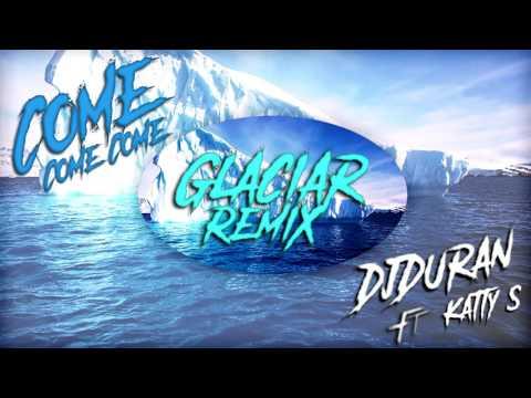 DJDURAN ft. Katty S - Come, Come, Come (Glaciar Remix)