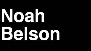 How to Pronounce Noah Belson Producer TMZ Celebrity Tabloid TV News Show