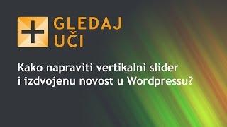 Kako napraviti vertikalni slider i izdvojenu novost u Wordpressu?(, 2014-01-28T21:43:00.000Z)