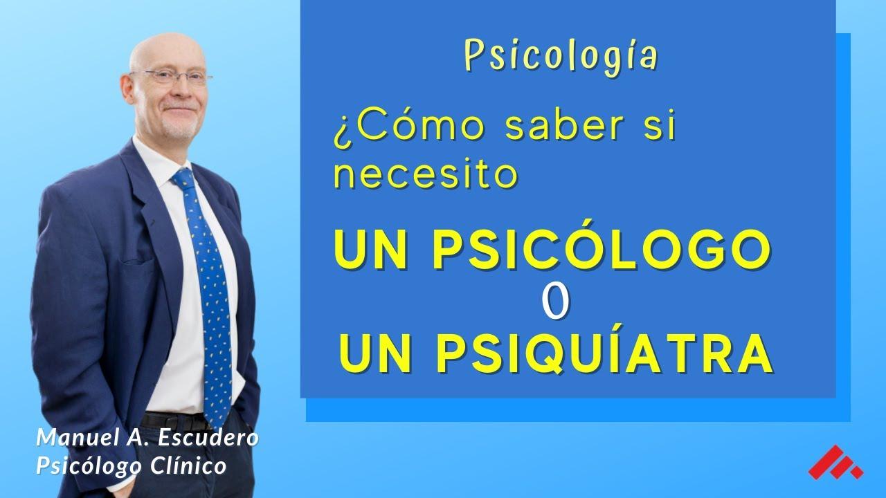 como saber si ir al psicologo o psiquiatra