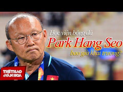 [BÓNG ĐÁ VIỆT NAM] Học Viện Bóng đá Của HLV Park Hang Seo Bao Giờ được Khai Trương ?