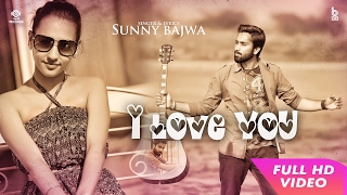 I Love You Sunny Bajwa | Gurpreet Singh | Latest Punjabi Songs 2017 | Mp4 Records