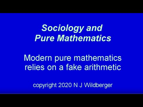 Pure mathematics relies on a fake arithmetic | Sociology and Pure Mathematics | N J Wildberger