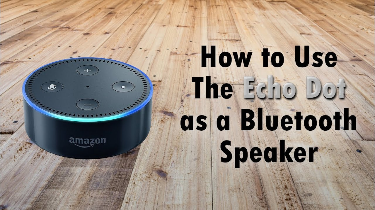 How to Use the Echo Dot as a Bluetooth Speaker