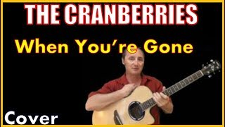 When You're Gone Cover By The Cranberries
