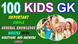 100 Important Simple GK (General Knowledge) Quizzes with Questions & Answers for Kids and Students