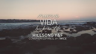 Hillsong Young & Free - Nueva Vida (Back to life) (con letra) (cover en español by TWICE)‬