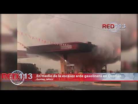 VIDEO En medio de la escasez arde gasolinera en Ocotlán