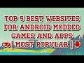 Top 5 Best Websites For Android Modded Games And Apps | Most Popular |
