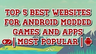 5 Best Websites For Android Modded Games And Apps | Most Popular |