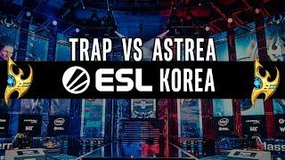 Astrea vs Trap [PvP]  ESL Pro Tournament Open Cup - Starcraft 2