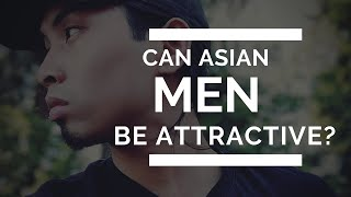 Can Asian Men Be Attractive?