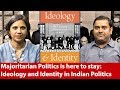 Majoritarian Politics Is Here To Stay:  Ideology And Identity In Indian Politics