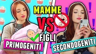 Mamma VS Figli Primogeniti VS Secondogeniti
