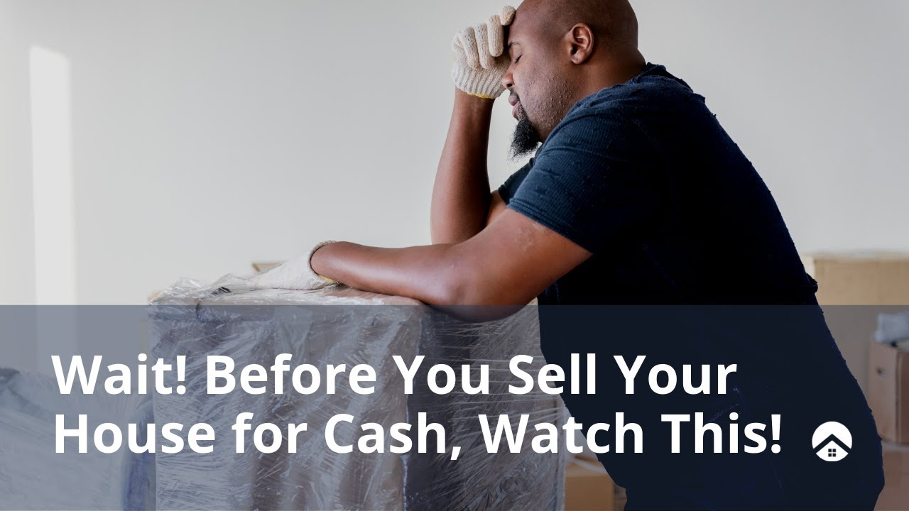 Wait! Before You Sell Your House For Cash, Watch This!