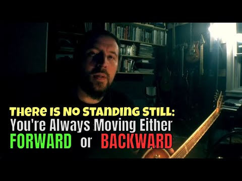 There Is No Standing Still: You're Always Either Moving Forward or Backward