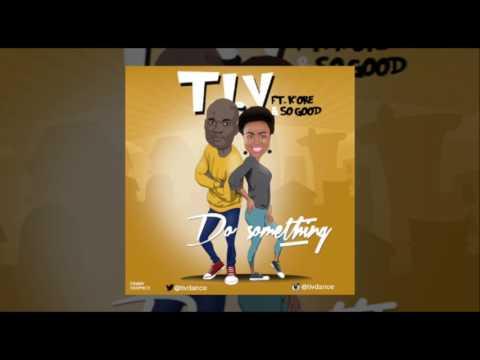T I V Ft.  Kenny Kore & So Good - Do Something