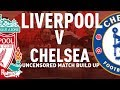 Liverpool v Chelsea | Uncensored Match Build Up (Carabao Cup)