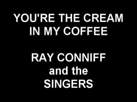 You're the Cream In My Coffee - Ray Conniff and the Singers