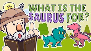 Why Do Dinosaur Names End in Saurus?