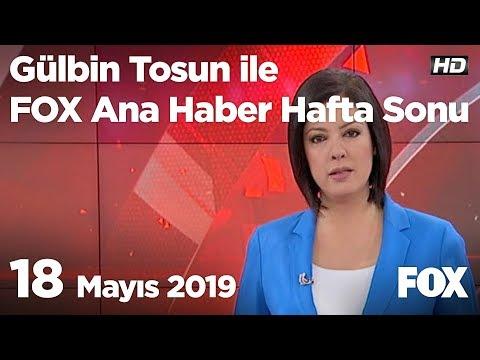 18 Mayıs 2019 Gülbin Tosun ile FOX Ana Haber Hafta Sonu