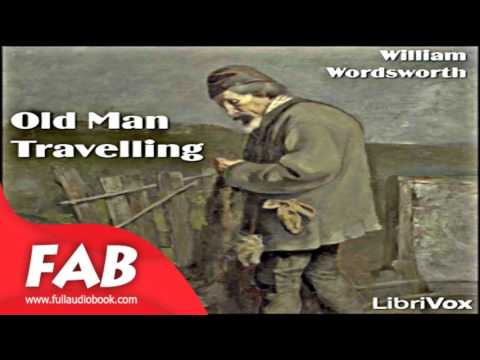 Old Man Travelling; Animal Tranquillity and Decay Full Audiobook by William WORDSWORTH