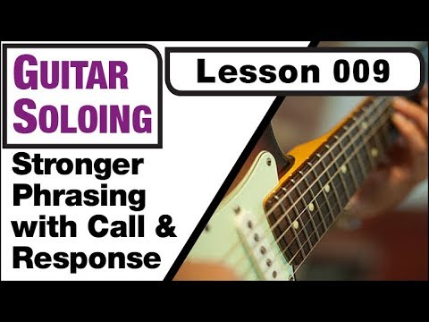GUITAR SOLOING 009: Stronger Phrasing with Call & Response